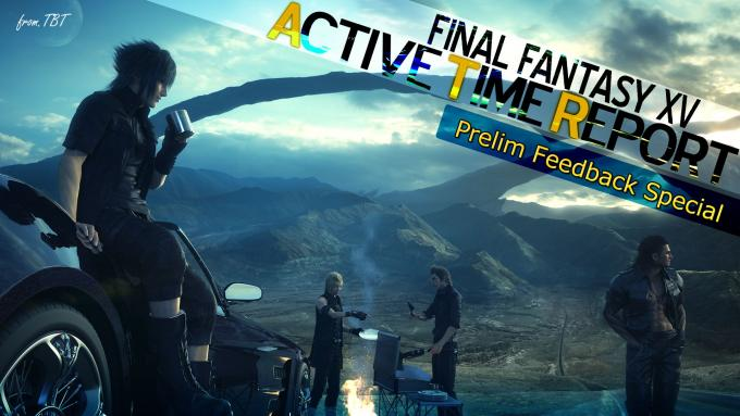 FINAL FANTASY XV Active Time Report – Prelim Feedback Special
